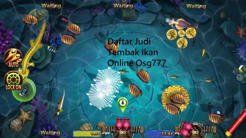 Daftar Judi Tembak Ikan Online Osg777