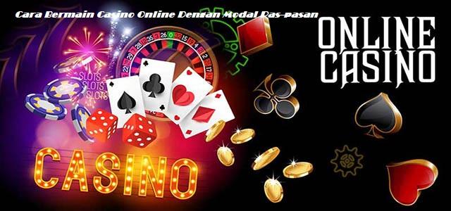 Cara Bermain Casino Online Dengan Modal Pas-pasan