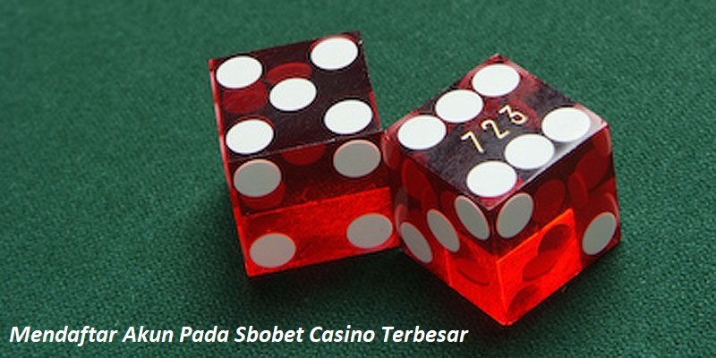 Mendaftar Akun Pada Sbobet Casino Terbesar